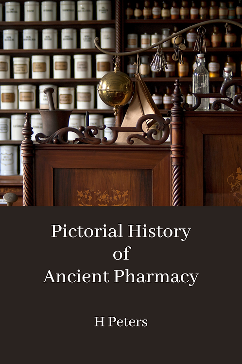 Pictorial History of Ancient Pharmacy - H Peters