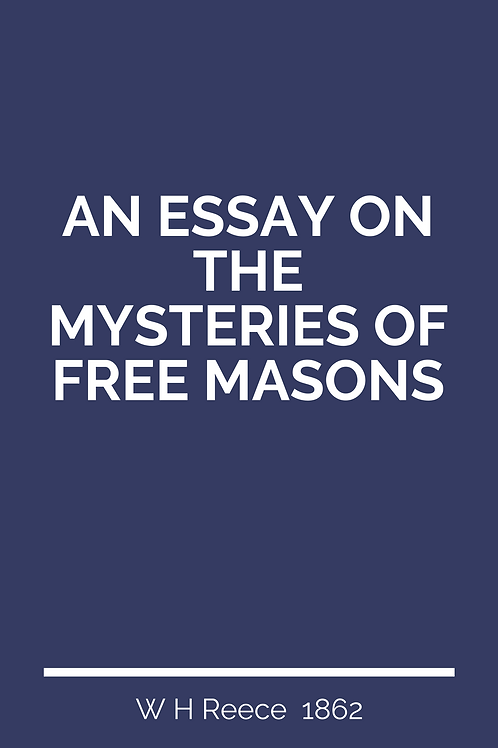 An Essay On The Mysteries Of Free Masons - W H Reece 1862