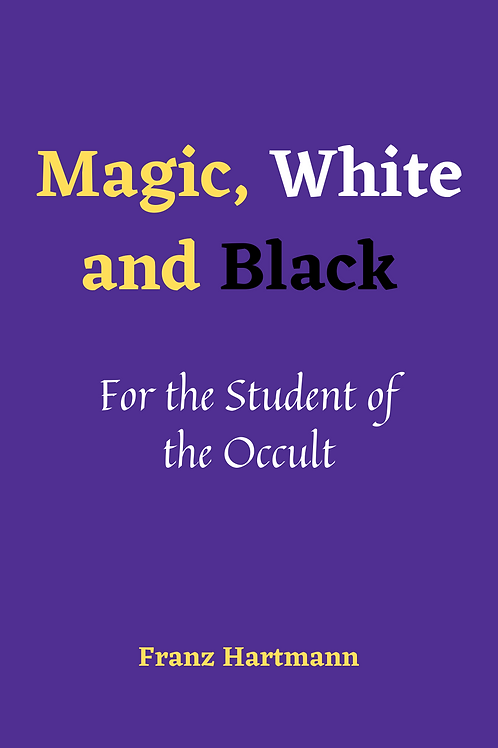 Magic, White and Black - Franz Hartmann