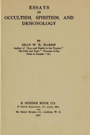 Essays in Occultism, Spiritism, & Demonology - W R Harris 1919
