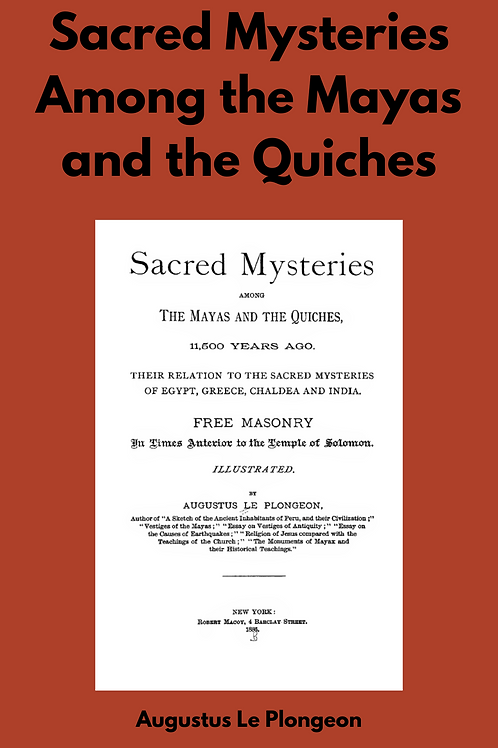Sacred Mysteries Among the Mayas and the Quiches - Augustus Le Plongeon