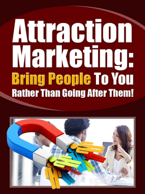 Attraction Marketing! Don't run after Them, Bring Them to You