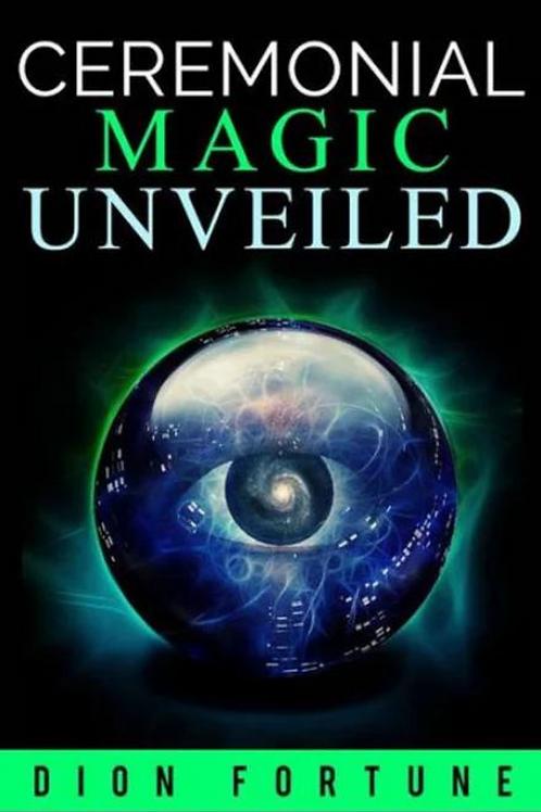 Ceremonial Magic Unveiled - D Fortune