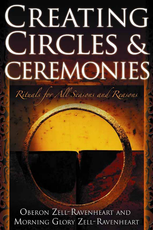Creating Circles and Ceremonies Rituals for All Seasons And Reasons - Ravenheart