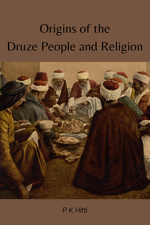 Origins of the Druze People and Religion - P K Hitti