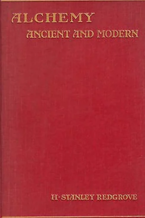 Alchemy  Ancient and Modern - H Stanley Redgrove