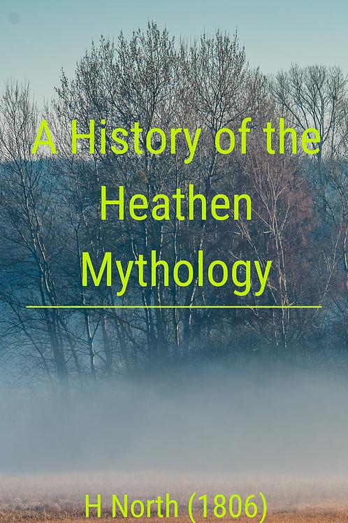 A History of the Heathen Mythology - H North 1806