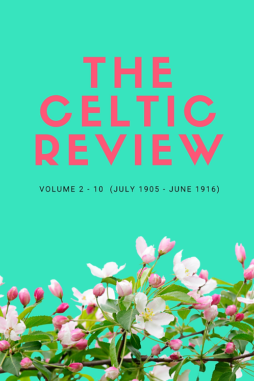The Celtic Review, Volume 2 - 10 (July 1905 - June 1916)
