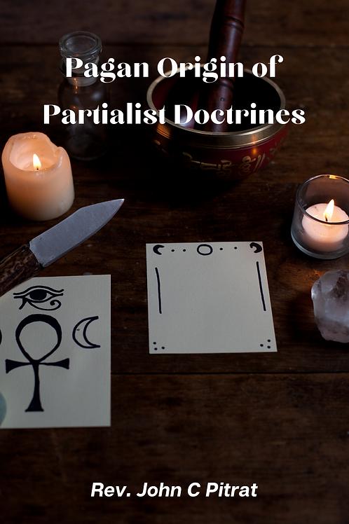 Pagan Origin of Partialist Doctrines - Rev. John C Pitrat