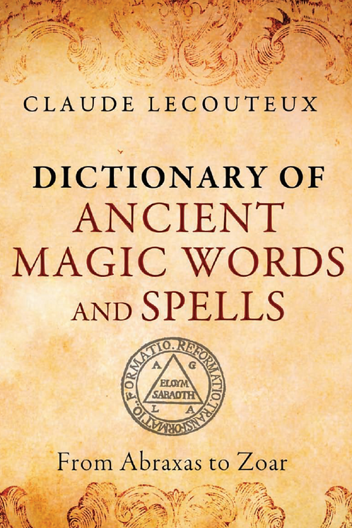 Dictionary of Ancient Magic Words and Spells From Abraxas to Zoar - C LeCouteux