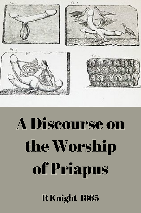 A Discourse on the Worship of Priapus - R Knight 1865