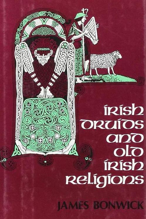 Irish Druids & Old Irish Religions - J Bonwick