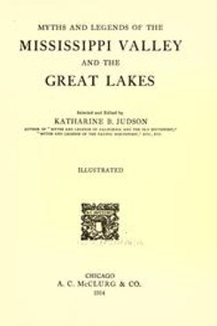 Legends of the Mississippi Valley and the Great Lakes - K Berry Judson 1914