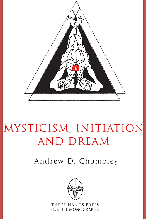Mysticism, Initiation and Dream - Andrew D. Chumbley