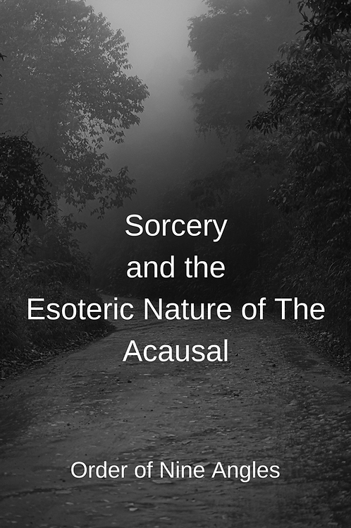 Order of Nine Angles - Sorcery and the Esoteric Nature of The Acausal