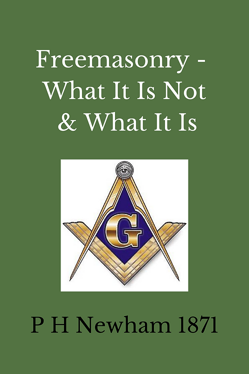 Freemasonry - What It Is Not, & What It Is - P H Newham 1871