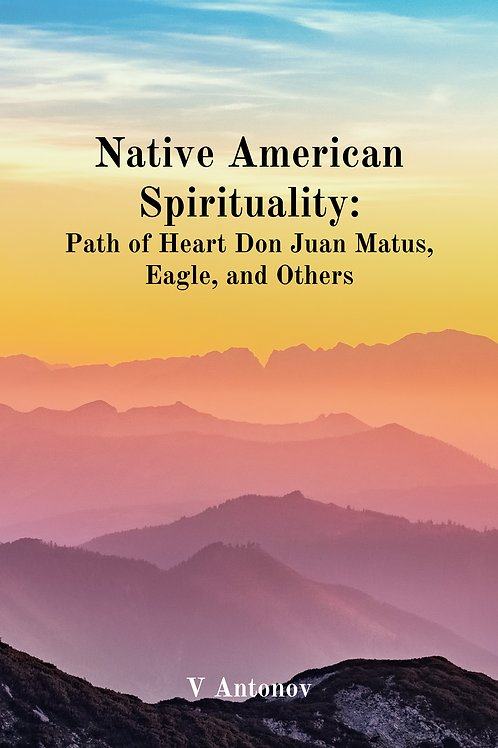 Native American Spirituality Path of Heart Don Juan Matus, Eagle,and Others