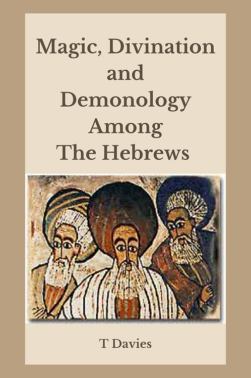 Magic Divination and Demonology Among The Hebrews - T Davies