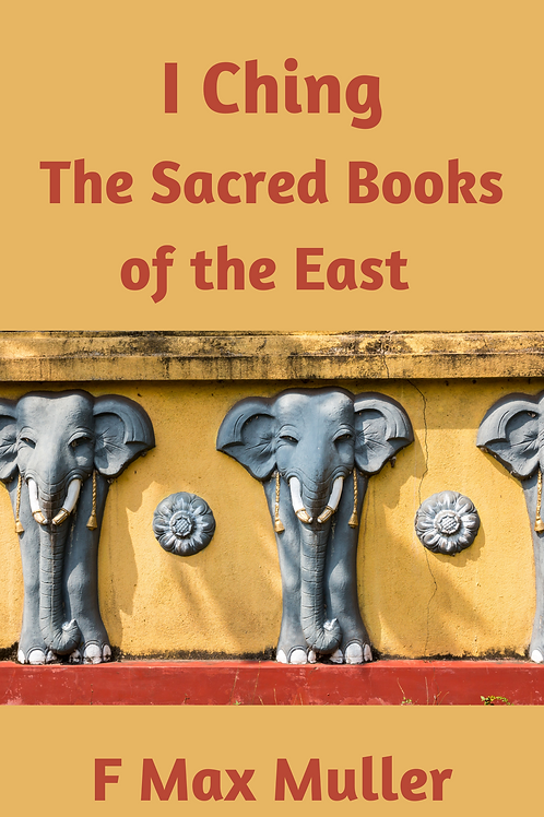 I Ching - The Sacred Books of the East - F Max Muller