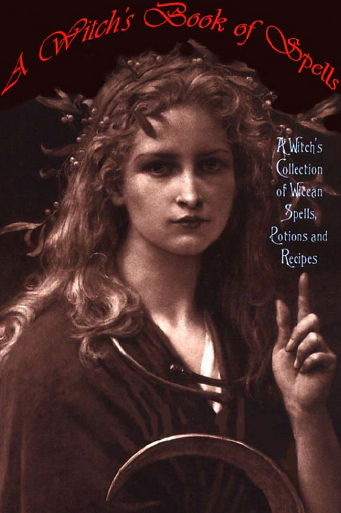 A Witches Book of Spells - A Witches Collection of Spells, Potions and Recipes