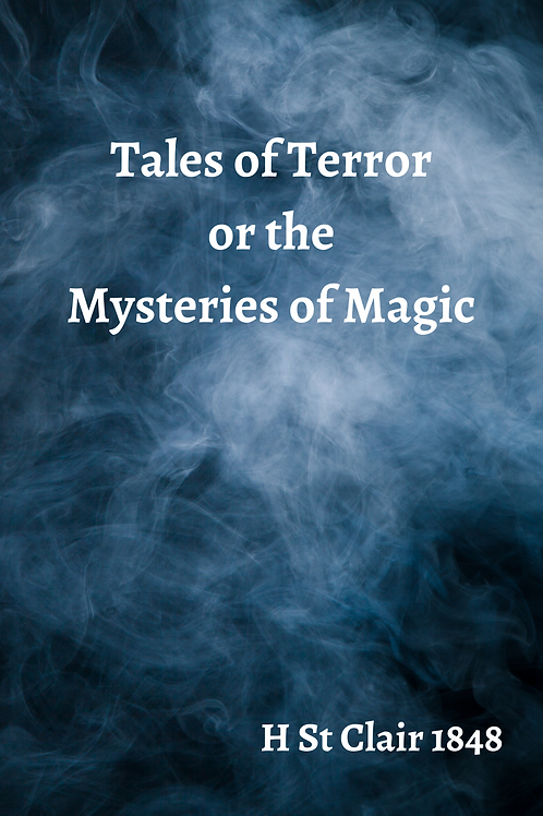 Tales of Terror or the Mysteries of Magic - H St Clair 1848