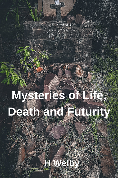 Mysteries of Life, Death and Futurity - H Welby