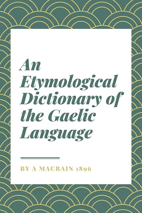 An Etymological Dictionary of the Gaelic Language - A Macbain 1896