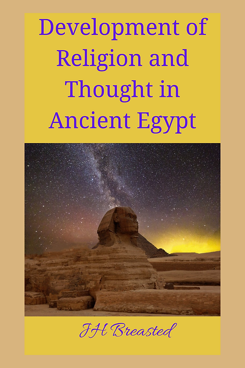 Development of Religion and Thought in Ancient Egypt JH Breasted