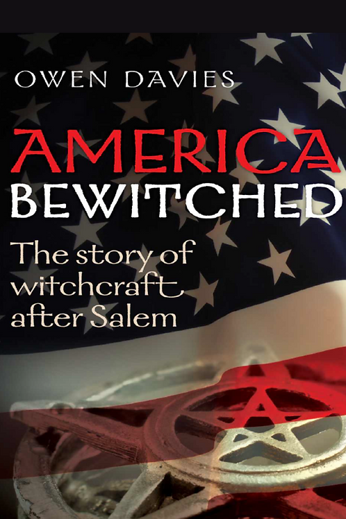 America Bewitched - The Story of Witchcraft - Owen Davies