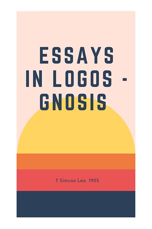 Essays in Logos - Gnosis - T Simcox Lea
