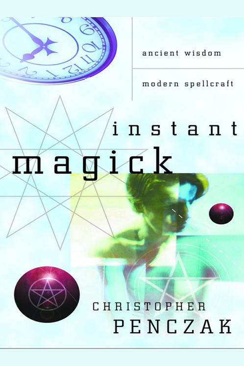 Instant Magick Ancient Wisdom, Modern Spellcraft - Christopher Penczak