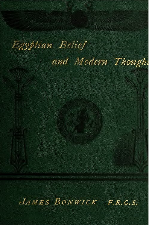 Egyptian Belief and Modern Thought - J Bonwick 1878