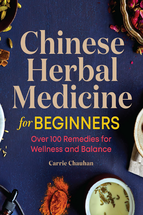 Chinese Herbal Medicine for Beginners - Carrie Chauhan