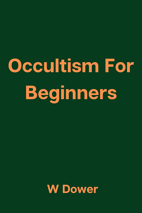 Occultism For Beginners - W Dower