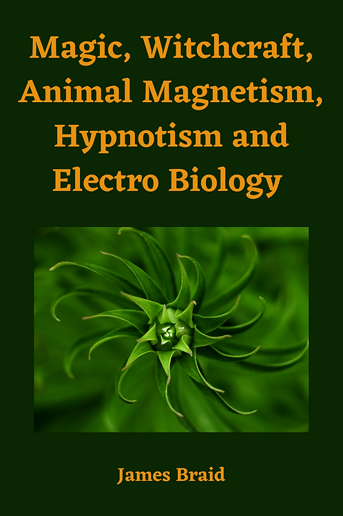 Magic, Witchcraft, Animal Magnetism, Hypnotism and Electro Biology - James Braid