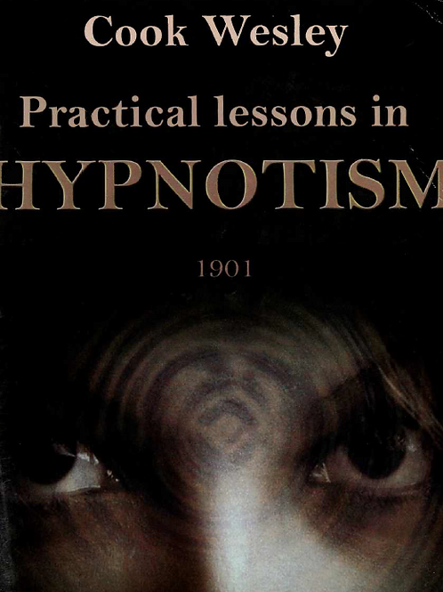 Practical Lessons in Hypnotism - W M Wesley Cook