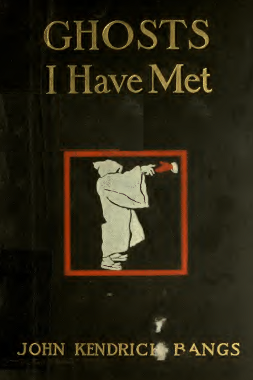 Ghosts I Have Met and Some Others - J K Bangs 1899