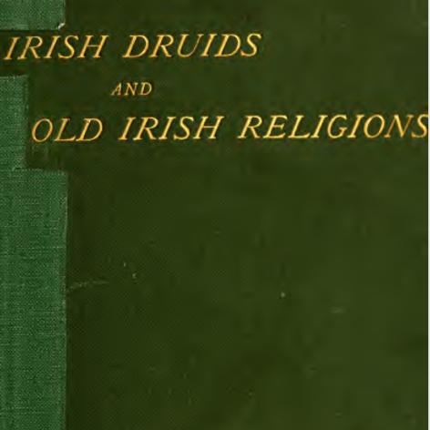 Irish Druids and Old Irish Religions Bonwick 1894