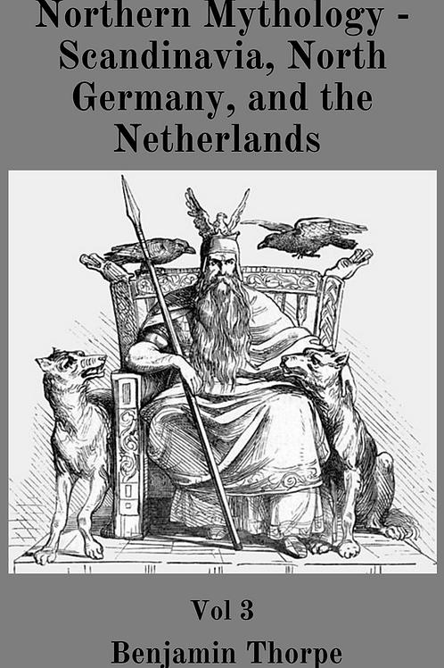 Northern Mythology - Scandinavia, North Germany, and the Netherlands Vol 3