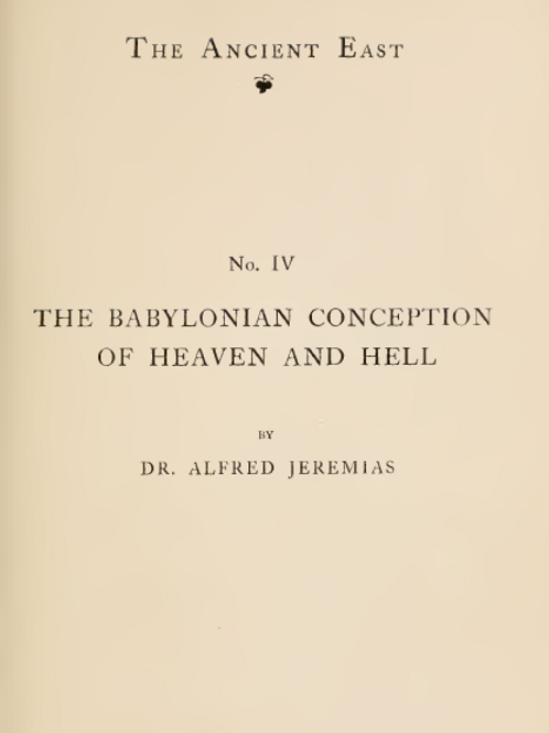 The Babylonian Conception Of Heaven and Hell - A Jeremias