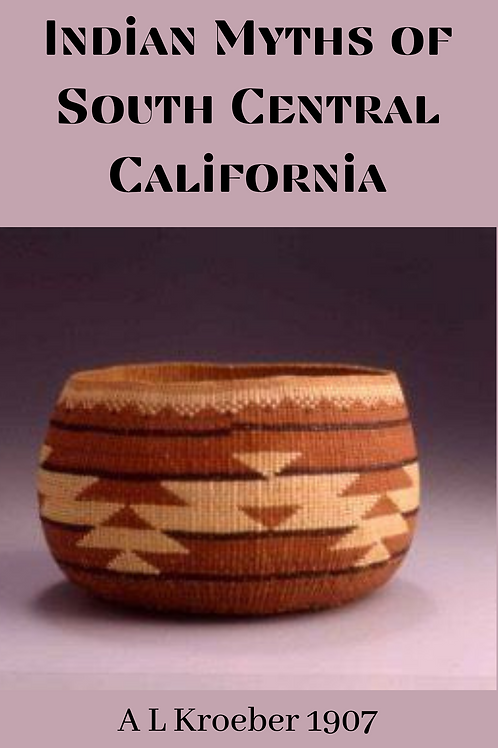 Indian Myths of South Central California - A L Kroeber  1907