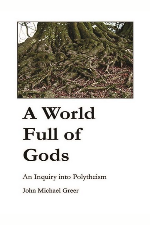 A World Full of Gods - An Inquiry into Polytheism - John Michael Greere