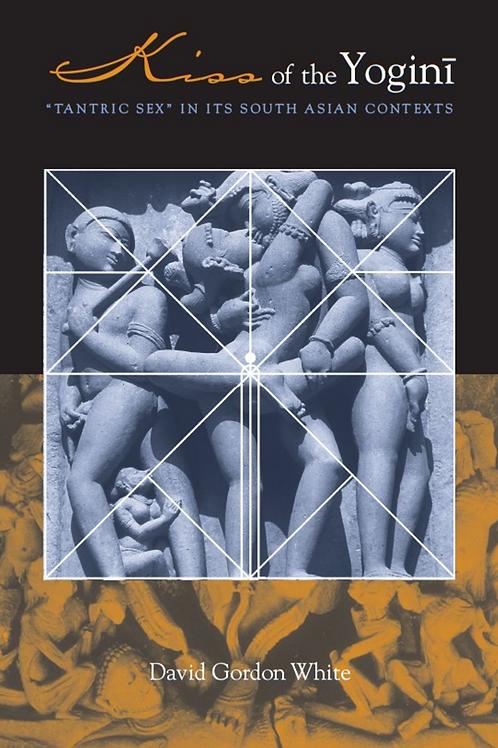 Kiss of the Yogini Tantric Sex - David Gordon White