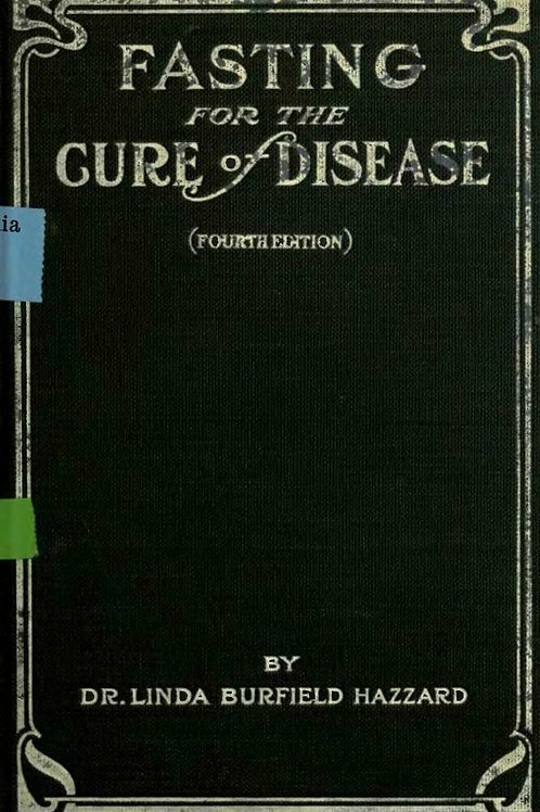 Fasting for the Cure of Disease - Dr. Linda Hazzard