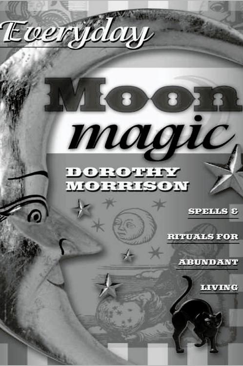 Everyday Moon Magic Spells and Rituals for Abundant Living - Dorothy Morrison