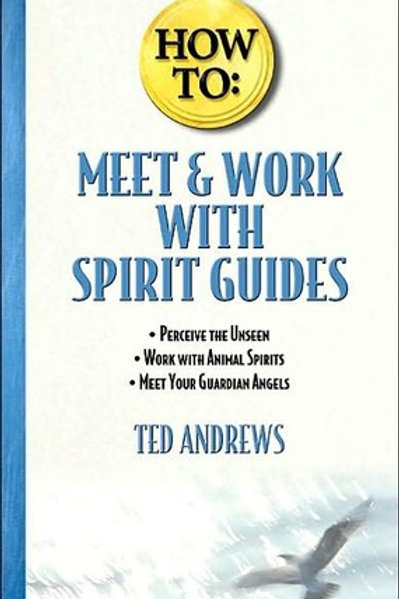 How to Meet and Work with Spirit Guides Ted Andrews