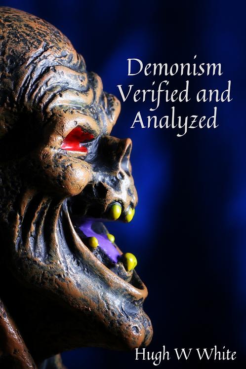 Demonism Verified and Analyzed - Hugh W White