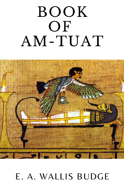 Book Of Am-Tuat by E. A. Wallis Budge