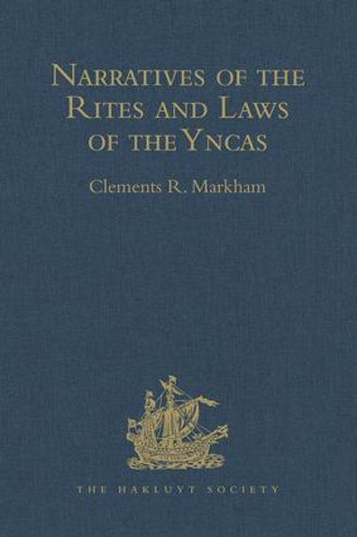 Narratives of the Rites and Laws of the Yncas - C R Markham 1873