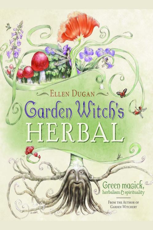 Garden Witch's Herbal Green Magick, Herbalism and Spirituality - Ellen Dugan
